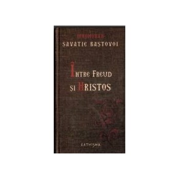 Intre Freud si Hristos cartonat - Savatie Bastovoi