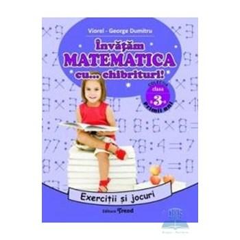 Invatam matematica cu... chibrituri! Cls 3 - Exercitii si jocuri - Viorel-George Dumitru