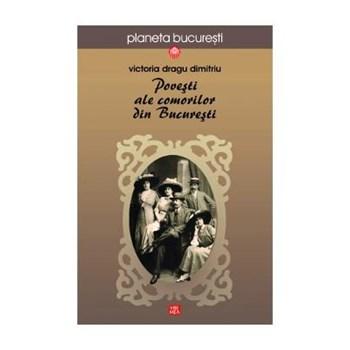 Povesti ale comorilor din Bucuresti - Victoria Dragu Dimitriu 978-973-645-572-8