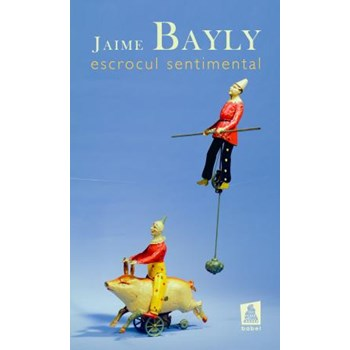 Escrocul sentimental - Jaime Bayly