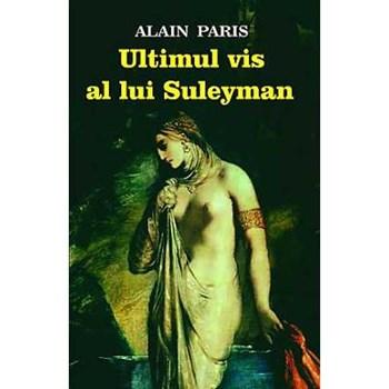 Ultimul vis al lui Suleyman - Alain Paris