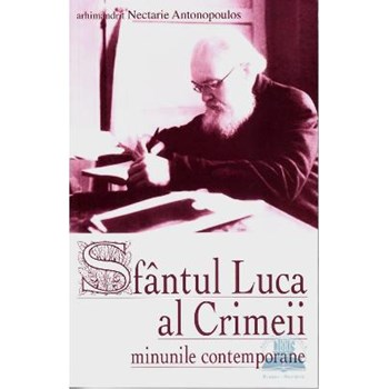 Sfantul Luca al Crimeii. Minunile contemporane - Arhimandrit Nectarie Antonopoulos