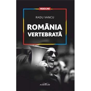 Romania vertebrata - Radu Vancu, editura Adenium
