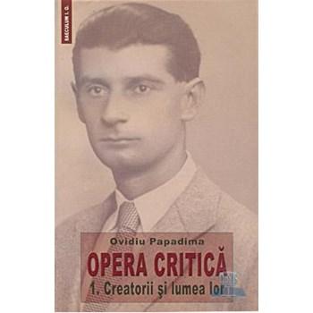 Opera Critica vol.1: Creatorii si lumea lor - Ovidiu Papadima