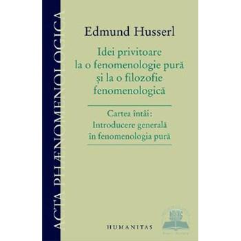 Idei Privitoare La O Fenomenologie Pura Si La O Filozofie Fenomenologica - Edmund Husserl