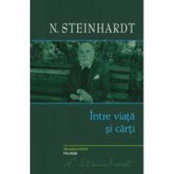 Intre viata si carti - Steinhardt N. 9789734615650