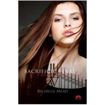 Academia vampirilor vol. 6 - Sacrificiu final partea intai (ed. de buzunar) - Richelle Mead 624092