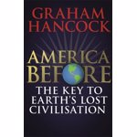 America Before: The Key to Earth's Lost Civilization, Paperback - Graham Hancock