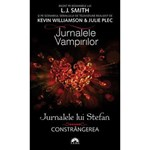 Jurnalele vampirilor. Jurnalele lui Stefan vol. 6: Constrangerea - L.J. Smith