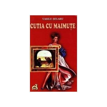 Cutia cu maimute - Vasile Selaru 325581
