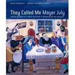 They Called Me Mayer July: Painted Memories of a Jewish Childhood in Poland Before the Holocaust