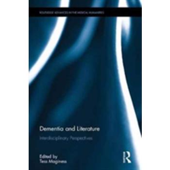 Dementia and Literature (Routledge Advances in the Medical Humanities)