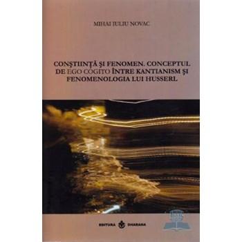 Constiinta Si Fenomen. Conceptul De Ego Cogito Intre Kantianism Si Fenomenologia Lui Husserl