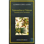 Tamoanchan si Tlalocan - Alfredo Lopez Austin