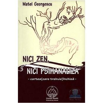 Nici zen, Nici psihanaliza - Matei Georgescu