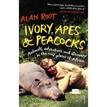 Ivory, Apes & Peacocks. Animals, adventure and discovery in the wild places of Africa, Paperback - Alan Root