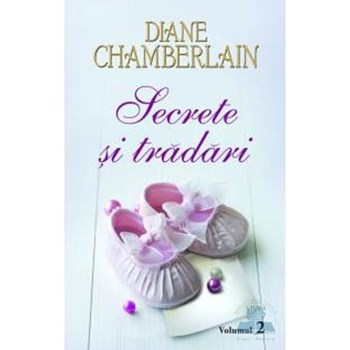 Secrete si tradari vol.2 - Diane Chamberlain
