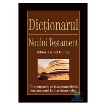 Dictionarul Noului Testament - Daniel G. Reid