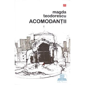Acomodantii - Magda Teodorescu