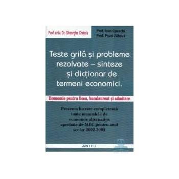 Teste grila si probleme rezolvate - Sinteze si dictionar de termeni economici - Ghe Cretoiu 973-636-032-6