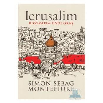 Ierusalim biografia unui oras - Simon Sebag Montefiore