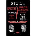 Stoicii: Epictet - Manualul. Marcus Aurelius - Meditatii, editura Antet