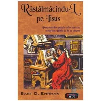 Rastalmacindu-l pe Iisus - Bart D. Ehrman