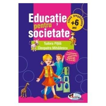 Educatie pentru societate +6 Ani clasa pregatitoare - Cleopatra Mihailescu, Tudora Pitila