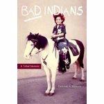 Bad Indians A Tribal Memoir 9781597142014