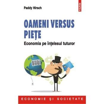 Oameni versus piețe. Economia pe înțelesul tuturor