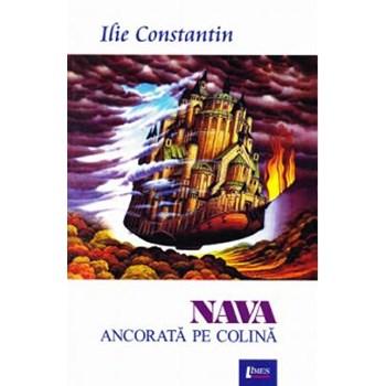Nava ancorata pe colina - Ilie Constantin