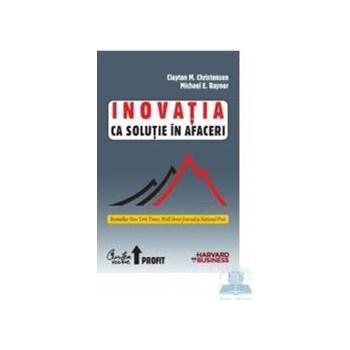 Inovatia ca solutie in afaceri - Clayton M. Christensen 973-669-917-7