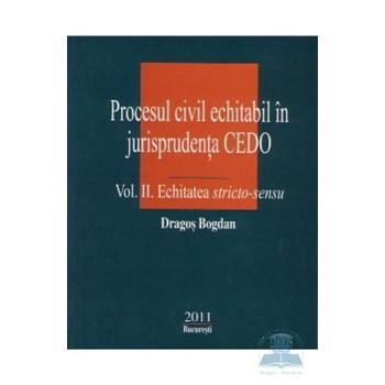 Procesul civil echitabil in jurisprudenta Cedo vol.II: Echitatea stricto-sensu - Dragos Bogdan