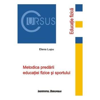 Metodica Predarii Educatiei Fizice Si Sportului - Elena Lupu, editura Institutul European