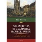 ASCENSIUNEA SI DECADEREA MARILOR PUTERI ED II PAUL KENNEDY