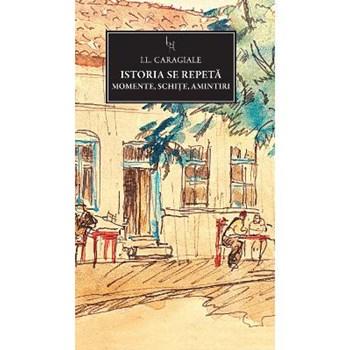 JN 164 - Istoria se repeta. Momente, schite, amintiri - I.L. Caragiale