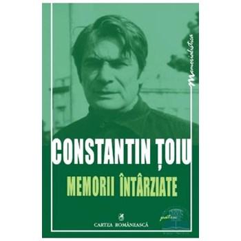 Memorii intarziate - Constantin Toiu