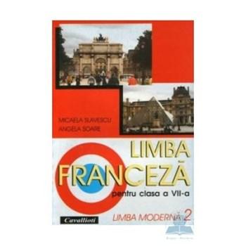 Limba franceza L2 - Clasa 7 - Manual - Micaela Slavescu, Angela Soare
