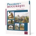 Pelerin în București - ghid pentru vizitatori