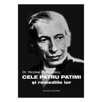 Cele patru patimi si remediile lor - Nicolae C. Paulescu, editura Vicovia