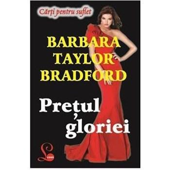 Pretul gloriei - Barbara Taylor Bradford 669978