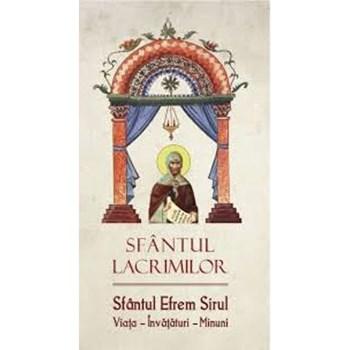 Sfantul Lacrimilor. Sfantul Efrem Sirul. Viata, Invataturi, Minuni