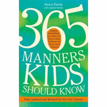365 Manners Kids Should Know: Games, Activities, and Other Fun Ways to Help Children and Teens Learn Etiquette, Paperback - Sheryl Eberly