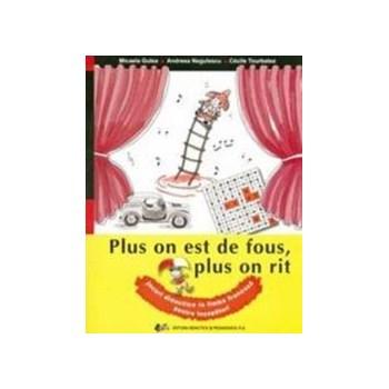 Plus on est de fous plus on rit. jocuri didactice in limba franceza pentru incepatori - Micaela Gulea 978-973-30-3112-3