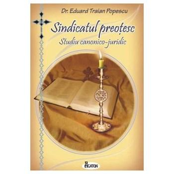 Sindicatul preotesc. Studiu canonico-juridic - Eduard Traian Popescu