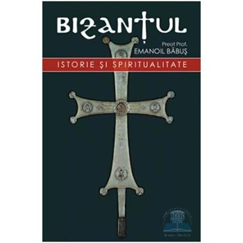 Bizantul. Istorie si spiritualitate - Emanoil Babus