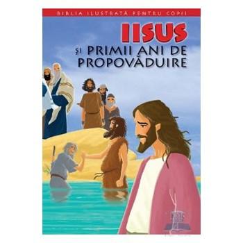 Biblia ilustrată pentru copii. Iisus și primii ani de propovăduire