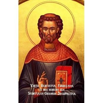 Viata, acatistul, paraclisul si noi minuni ale Sfantului Grigorie Decapolitul