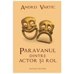 Paravanul dintre actor si rol - Andrei Vartic