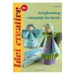 Idei creative 91 - Scrapbooking - Minunatii din hartie - Virag Eva 978-606-8527-38-3